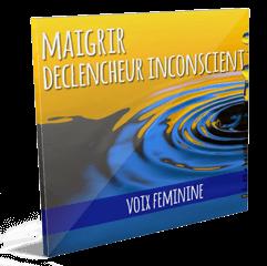 Maigrir 01 – COMMENCER aujourd'hui – Le déclencheur inconscient